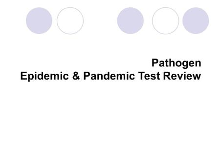 Pathogen Epidemic & Pandemic Test Review. 1) Compare & Contrast Disease Pathogens Please use notes, book, info to complete chart BacteriaVirusParasiteFungus.