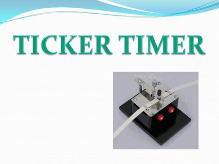 1 Study the motion of an object with ticker timer 2 Calculate speed velocity acceleration and deceleration based on ticker timer 3 Solve problems on linear.