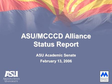 ASU Academic Senate February 13, 2006 ASU/MCCCD Alliance Status Report.