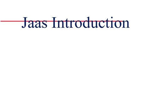 Jaas Introduction. Outline l General overview of Java security Java 2 security model How is security maintained by Java and JVM? How can a programmer.