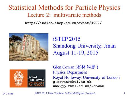 G. Cowan iSTEP 2015, Jinan / Statistics for <strong>Particle</strong> Physics / Lecture 21 Statistical Methods for <strong>Particle</strong> Physics Lecture 2: multivariate methods iSTEP.