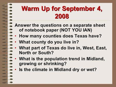 Warm Up for September 4, 2008 Answer the questions on a separate sheet of notebook paper (NOT YOU IAN) How many counties does Texas have?How many counties.