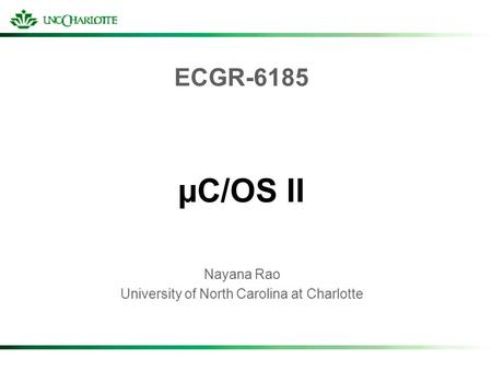 ECGR-6185 µC/OS II Nayana Rao University of North Carolina at Charlotte.
