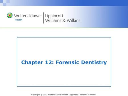 Copyright © 2012 Wolters Kluwer Health | Lippincott Williams & Wilkins Chapter 12: Forensic Dentistry.