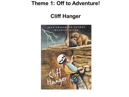 Theme 1: Off to Adventure! Cliff Hanger. Hut a small, simple house or shelter.