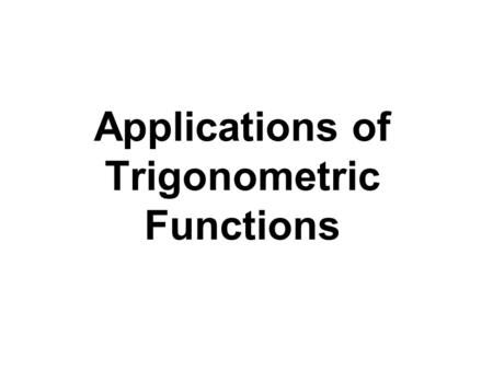 Applications of Trigonometric Functions. Solving a right triangle means finding the missing lengths of its sides and the measurements of its angles. We.