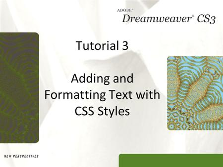 Tutorial 3 Adding and Formatting Text with CSS Styles.