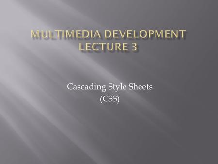 Cascading Style Sheets (CSS). A style sheet is a document which describes the presentation semantics of a document written in a mark-up language such.