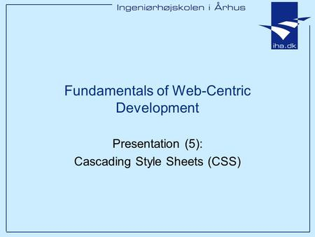 Presentation (5): Cascading Style Sheets (CSS) Fundamentals of Web-Centric Development.