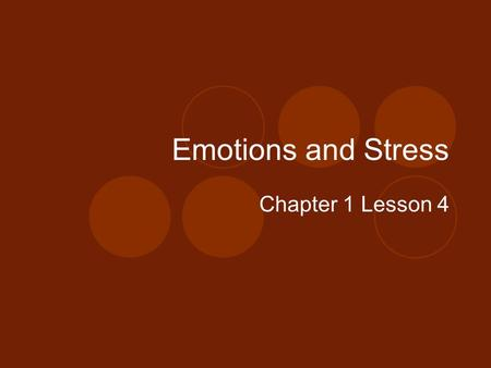 Emotions and Stress Chapter 1 Lesson 4. Expressing Emotions Emotions are feelings that a person has.  Emotions are what makes us human!! The way in which.