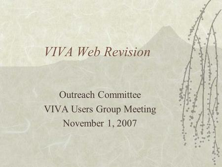 VIVA Web Revision Outreach Committee VIVA Users Group Meeting November 1, 2007.