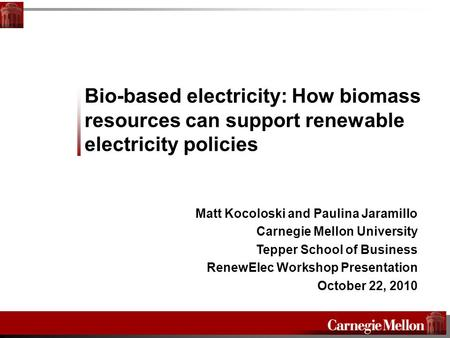 Bio-based electricity: How biomass resources can support renewable electricity policies Matt Kocoloski and Paulina Jaramillo Carnegie Mellon University.