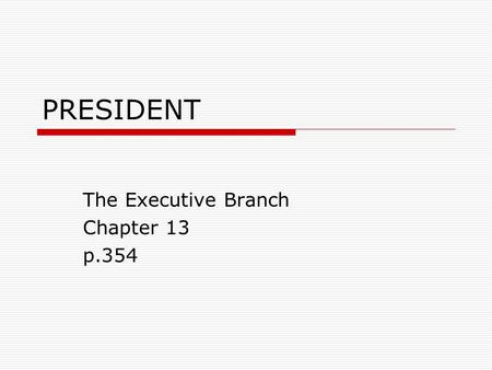 PRESIDENT The Executive Branch Chapter 13 p.354. Formal Qualifications  Constitution-