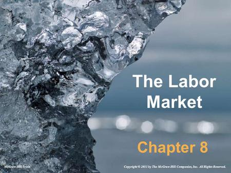 The Labor Market Chapter 8 Copyright © 2011 by The McGraw-Hill Companies, Inc. All Rights Reserved.McGraw-Hill/Irwin.