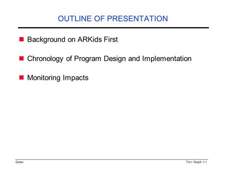 QuinnView Graph # 1 OUTLINE OF PRESENTATION Background on ARKids First Chronology of Program Design and Implementation Monitoring Impacts.