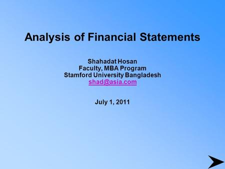 Analysis of Financial Statements Shahadat Hosan Faculty, MBA Program Stamford University Bangladesh July 1, 2011