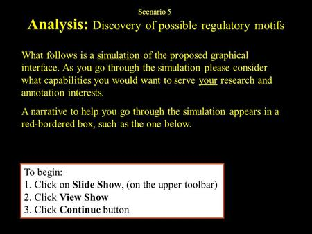 Analysis: Discovery of possible regulatory motifs What follows is a simulation of the proposed graphical interface. As you go through the simulation please.