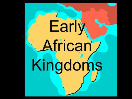 Early African Kingdoms. NUBIA/KUSH (1000 B.C.- 150 A.D.) Conquered and was conquered by Egyptians.