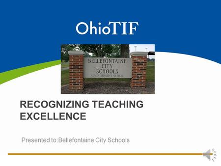 Presented to:Bellefontaine City Schools RECOGNIZING TEACHING EXCELLENCE [insert district logo]
