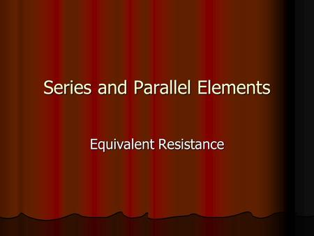 Series and Parallel Elements Equivalent Resistance.
