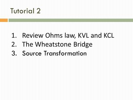 Tutorial 2 Review Ohms law, KVL and KCL The Wheatstone Bridge