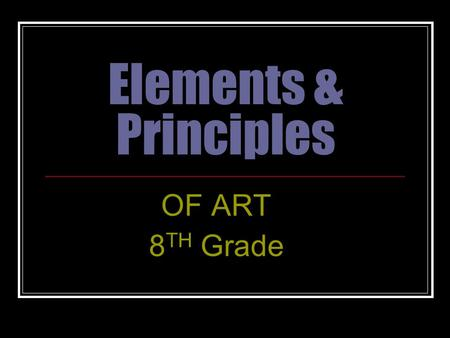 Elements & Principles OF ART 8 TH Grade. ELEMENTS PRINCIPLES Line Shape Color Texture Form Value Space Balance Unity Contrast Emphasis Proportion Movement.