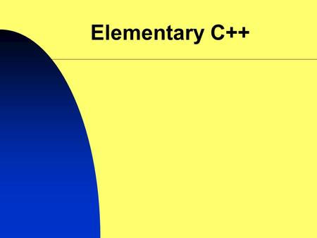 Elementary C++. Procedural Programming Split your problem into simpler parts then solve each part separately Recognize common parts and solve them only.