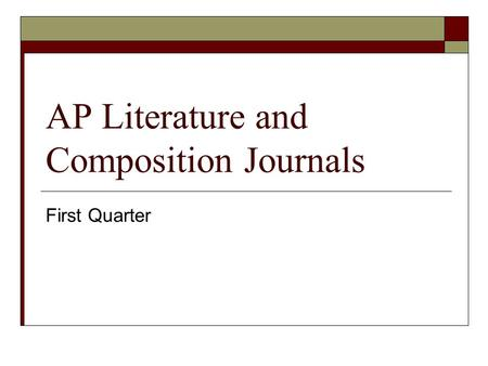 AP Literature and Composition Journals First Quarter.