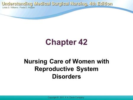 Linda S. Williams / Paula D. Hopper Copyright © 2011. F.A. Davis Company Understanding Medical Surgical Nursing, 4th Edition Chapter 42 Nursing Care of.