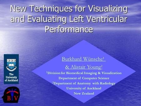 New Techniques for Visualizing and Evaluating Left Ventricular Performance Burkhard Wünsche 1 & Alistair Young 2 1 Division for Biomedical Imaging & Visualization.