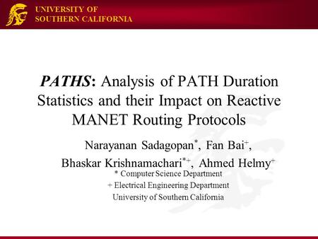 UNIVERSITY OF SOUTHERN CALIFORNIA PATHS: Analysis of PATH Duration Statistics and their Impact on Reactive MANET Routing Protocols Narayanan Sadagopan.