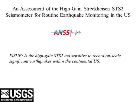 An Assessment of the High-Gain Streckheisen STS2 Seismometer for Routine Earthquake Monitoring in the US ISSUE: Is the high-gain STS2 too sensitive to.