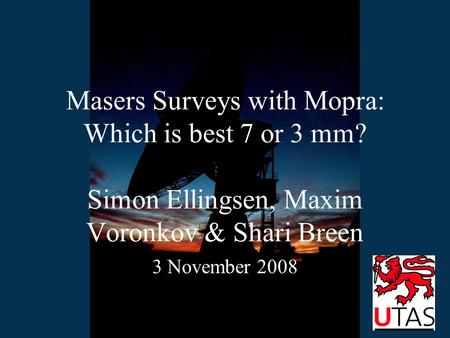 Masers Surveys with Mopra: Which is best 7 or 3 mm? Simon Ellingsen, Maxim Voronkov & Shari Breen 3 November 2008.