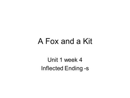 Unit 1 week 4 Inflected Ending -s