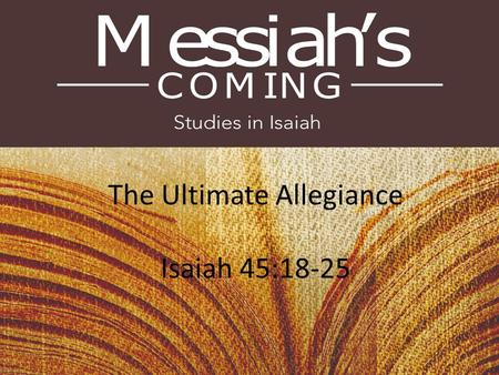 The Ultimate Allegiance Isaiah 45:18-25. How do people demonstrate allegiance?