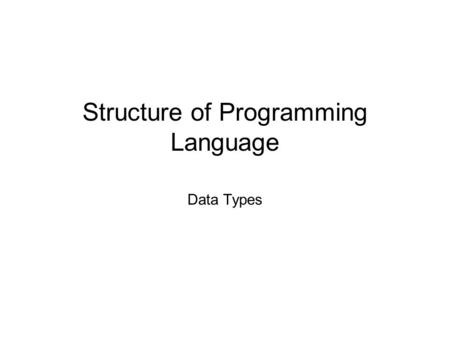Structure of Programming Language Data Types. 2 A data type defines a collection of data objects and a set of predefined operations on those objects An.