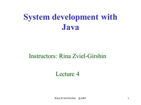 Rina System development with Java Instructors: Rina Zviel-Girshin Lecture 4.