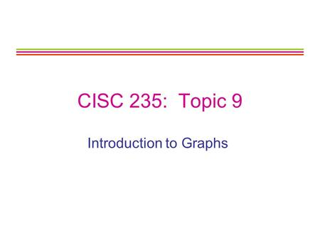 CISC 235: Topic 9 Introduction to Graphs. CISC 235 Topic 92 Outline Graph Definition Terminology Representations Traversals.