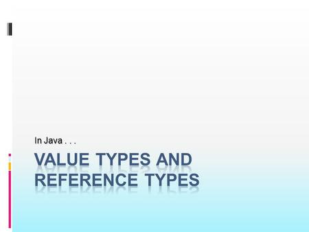 In Java.... Variables contain the values of primitive data types Value Types.