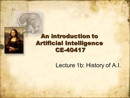 An introduction to Artificial Intelligence CE-40417 Lecture 1b: History of A.I.