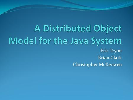 Eric Tryon Brian Clark Christopher McKeowen. System Architecture The architecture can be broken down to three different basic layers Stub/skeleton layer.
