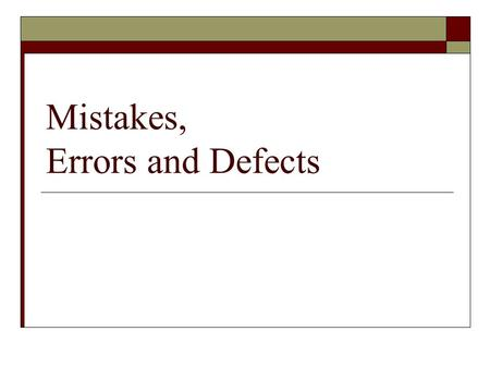 Mistakes, Errors and Defects. 12/7/2015Mistakes, Errors, Defects, Copyright M. Smith, ECE, University of Calgary, Canada 2 Basic Concepts  You are building.