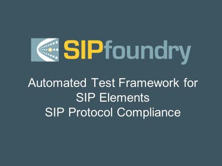 Automated Test Framework for SIP Elements SIP Protocol Compliance.