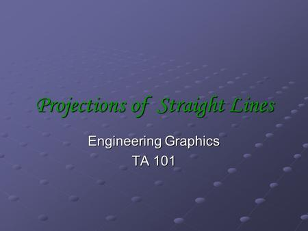 Projections of Straight Lines Engineering Graphics TA 101.