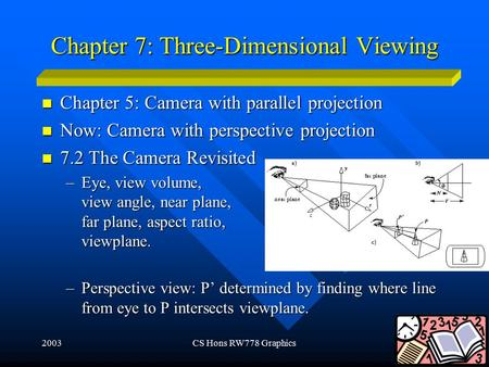 2003CS Hons RW778 Graphics1 Chapter 7: Three-Dimensional Viewing Chapter 5: Camera with parallel projection Chapter 5: Camera with parallel projection.