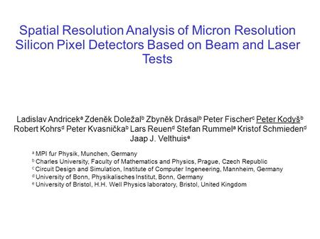 Peter Kodyš, September, 2008, PSD 8, Glasgow1 Spatial Resolution Analysis of Micron Resolution Silicon Pixel Detectors Based on Beam and Laser Tests Ladislav.