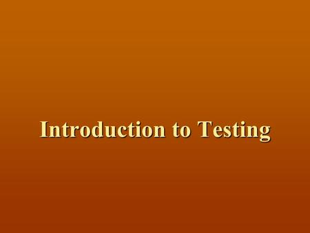 Introduction to Testing. Topics Who are we? Who are we? Software Testing Definition and Goals Software Testing Definition and Goals Facts and Numbers.