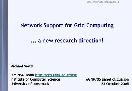 Uni Innsbruck Informatik - 1 Network Support for Grid Computing... a new research direction! Michael Welzl DPS NSG Team