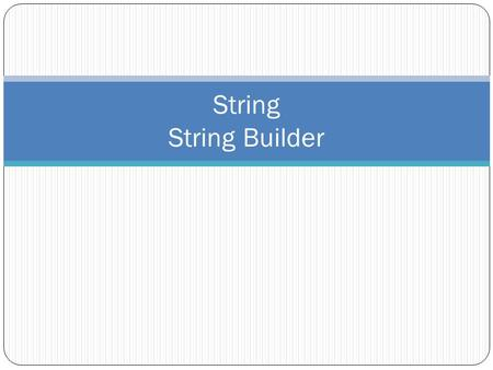String String Builder. System.String string is the alias for System.String A string is an object of class string in the System namespace representing.