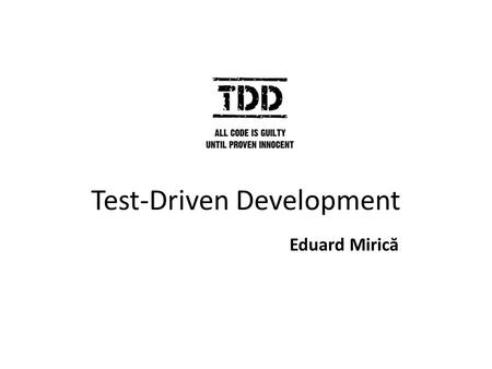 Test-Driven Development Eduard Miric ă. The problem.